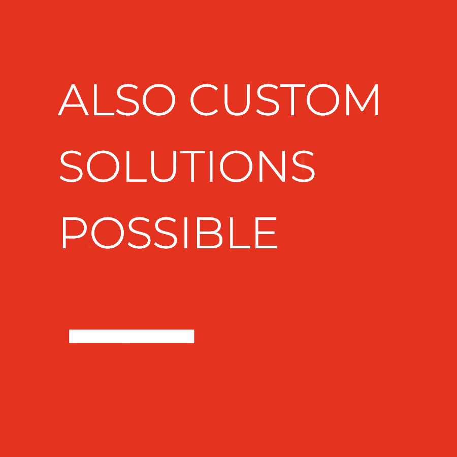 ALSO CUSTOM SOLUTIONS POSSIBLE